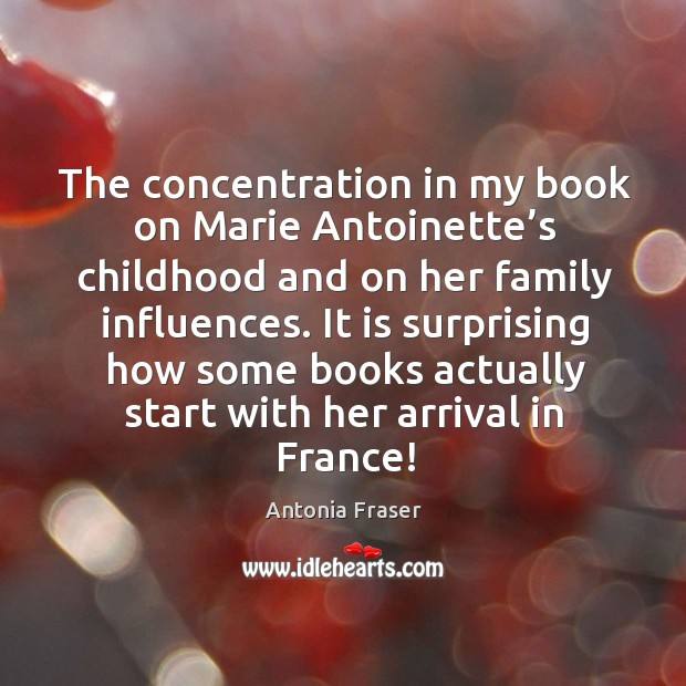 The concentration in my book on marie antoinette's childhood and on her family influences. Image