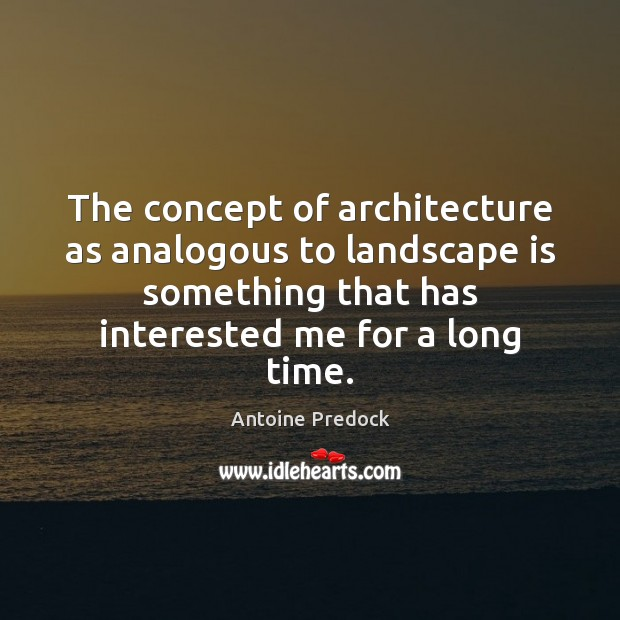 Image, The concept of architecture as analogous to landscape is something that has