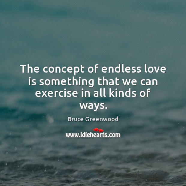 Image, The concept of endless love is something that we can exercise in all kinds of ways.