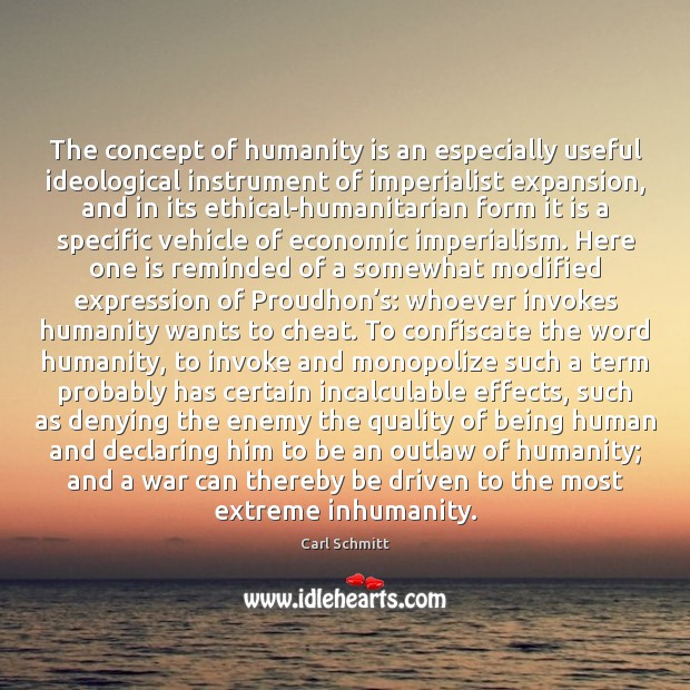 The concept of humanity is an especially useful ideological instrument of imperialist Image