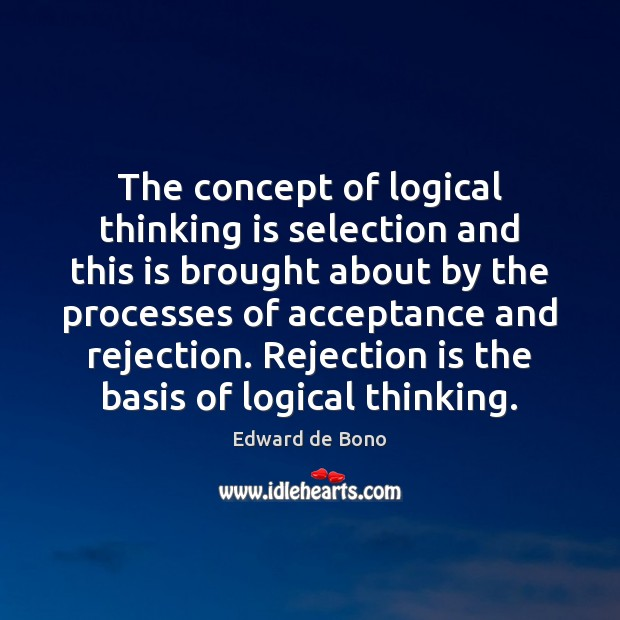 The concept of logical thinking is selection and this is brought about Rejection Quotes Image