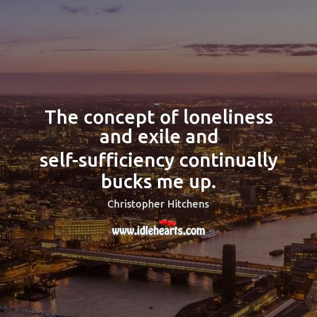The concept of loneliness and exile and self-sufficiency continually bucks me up. Image