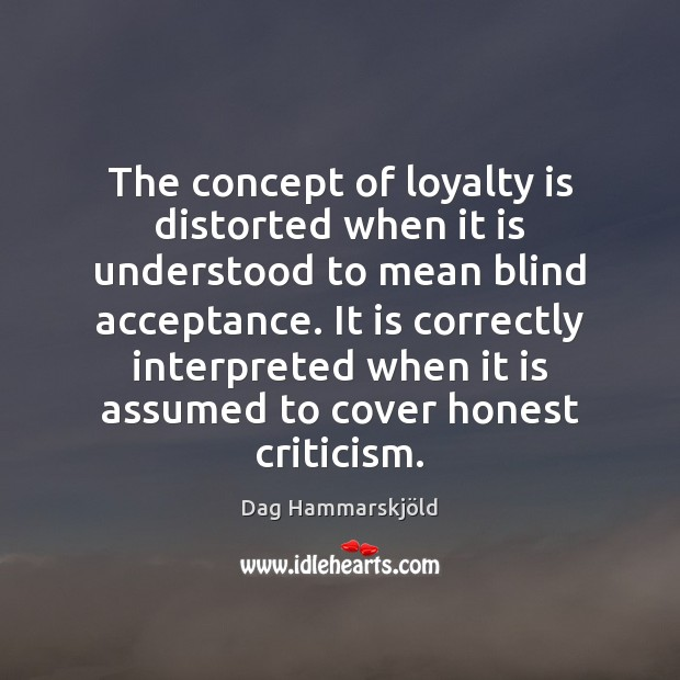 The concept of loyalty is distorted when it is understood to mean Loyalty Quotes