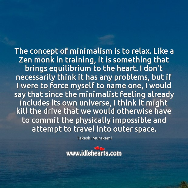 The concept of minimalism is to relax. Like a Zen monk in Image