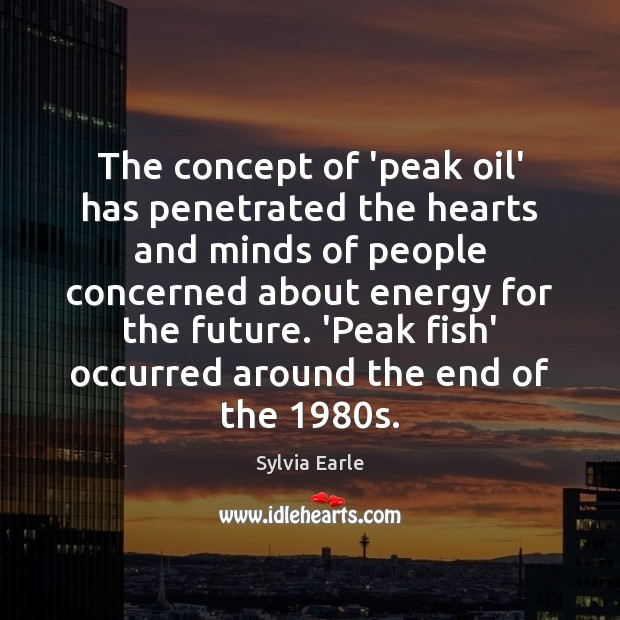 The concept of 'peak oil' has penetrated the hearts and minds of Image