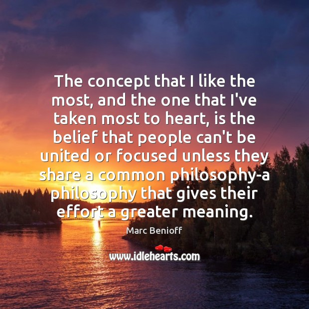 The concept that I like the most, and the one that I've Marc Benioff Picture Quote
