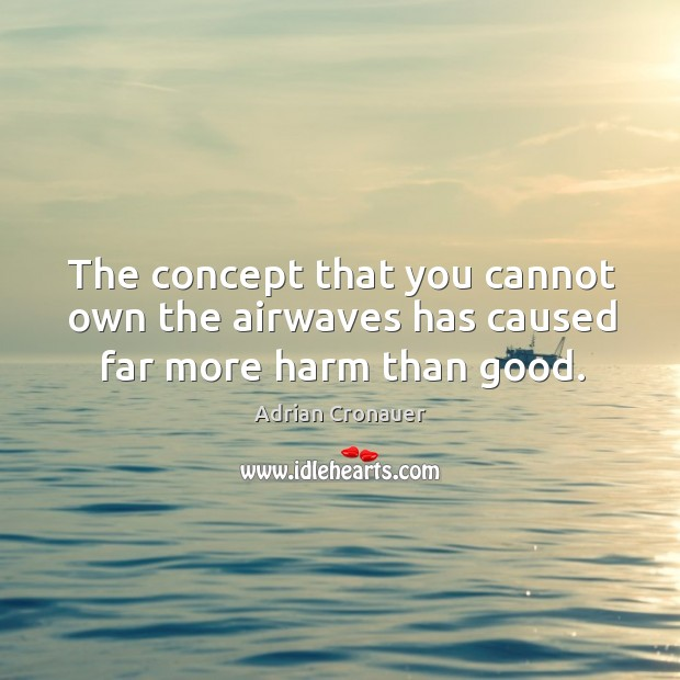 The concept that you cannot own the airwaves has caused far more harm than good. Image
