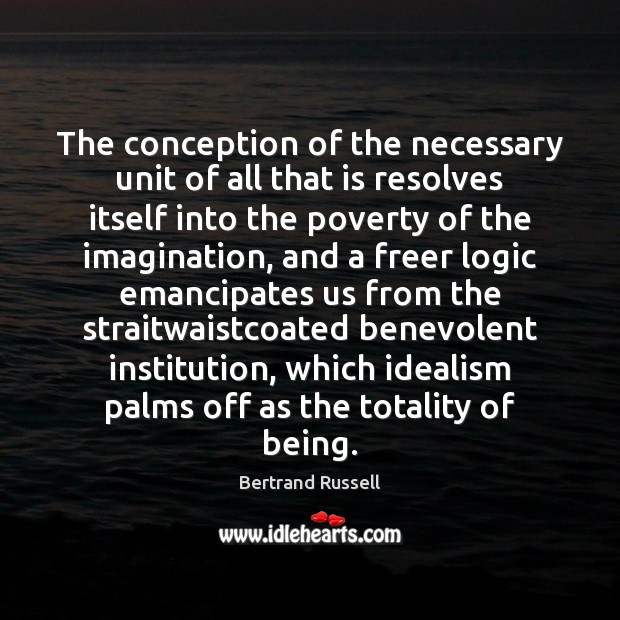 The conception of the necessary unit of all that is resolves itself Logic Quotes Image