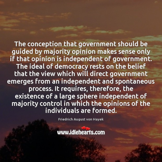The conception that government should be guided by majority opinion makes sense Friedrich August von Hayek Picture Quote
