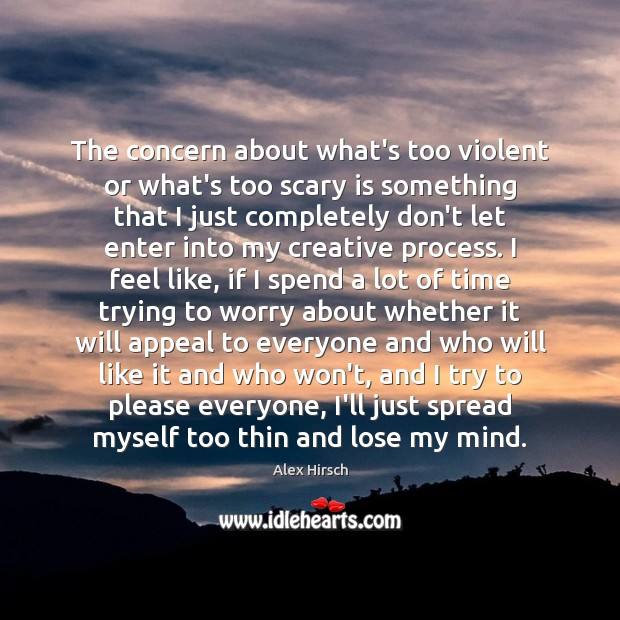 The concern about what's too violent or what's too scary is something Image