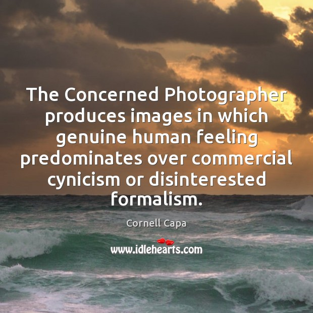 The Concerned Photographer produces images in which genuine human feeling predominates over Image