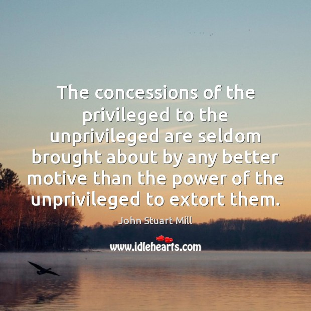 Image, The concessions of the privileged to the unprivileged are seldom brought about