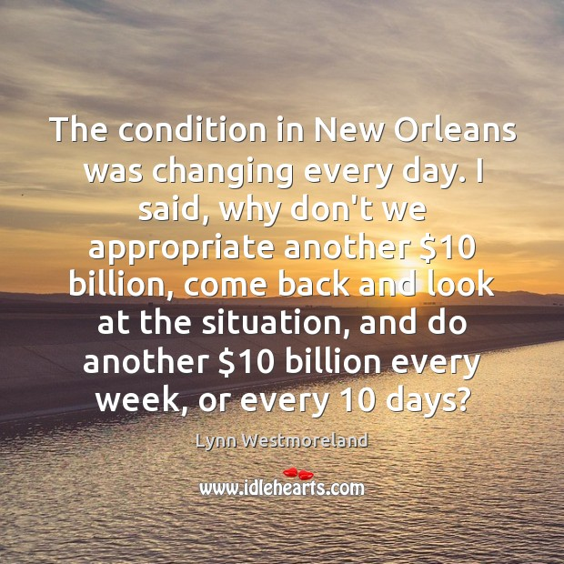 The condition in New Orleans was changing every day. I said, why Image