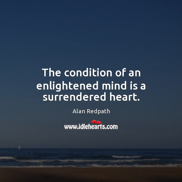 Image, The condition of an enlightened mind is a surrendered heart.