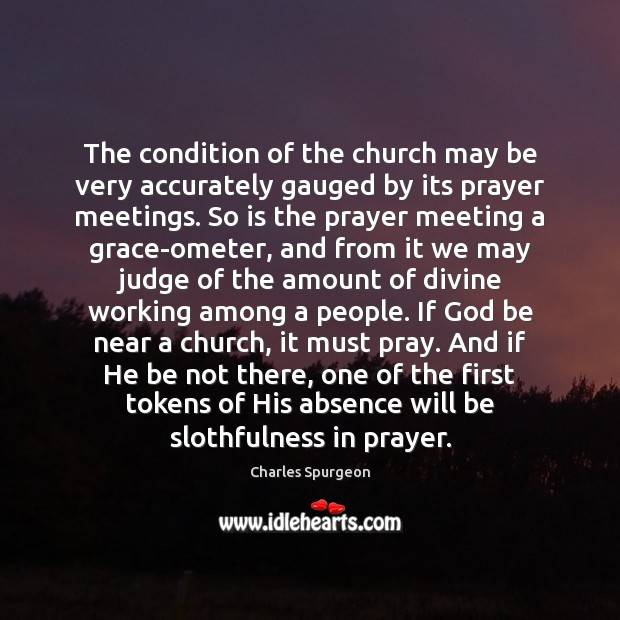 The condition of the church may be very accurately gauged by its Charles Spurgeon Picture Quote