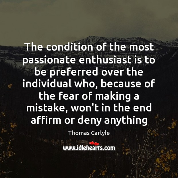 The condition of the most passionate enthusiast is to be preferred over Thomas Carlyle Picture Quote