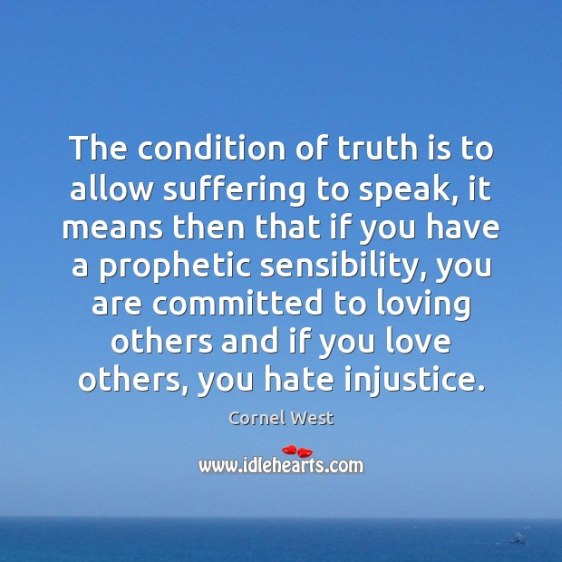 The condition of truth is to allow suffering to speak, it means Image