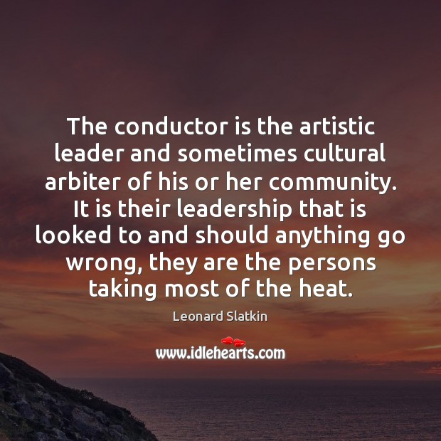 The conductor is the artistic leader and sometimes cultural arbiter of his Image