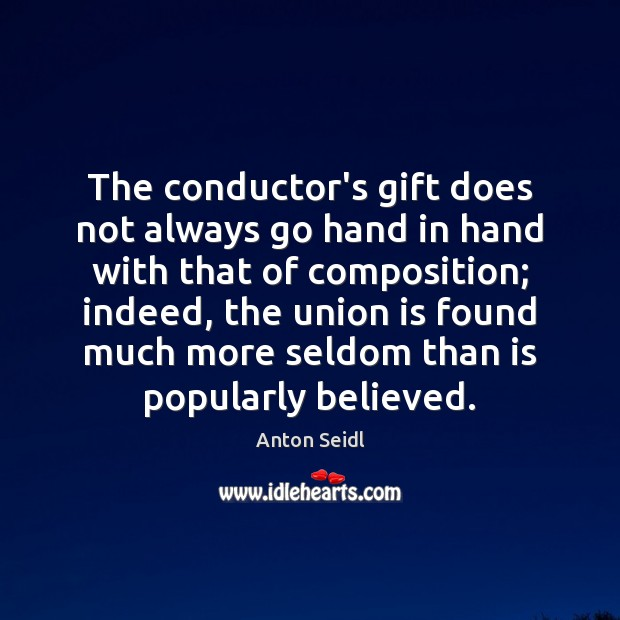 The conductor's gift does not always go hand in hand with that Union Quotes Image