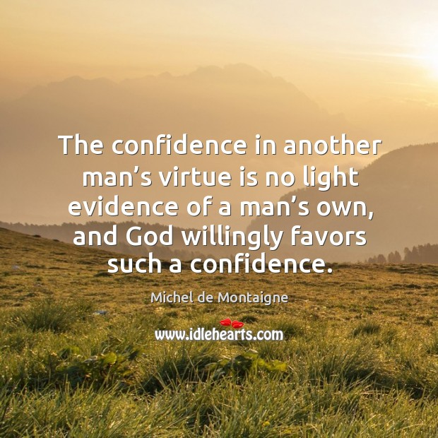 Image, The confidence in another man's virtue is no light evidence of a man's own, and God willingly favors such a confidence.