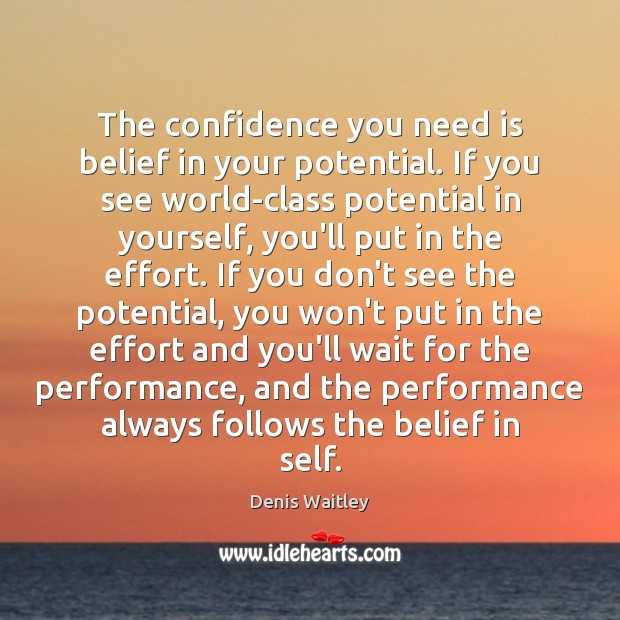 The confidence you need is belief in your potential. If you see Denis Waitley Picture Quote