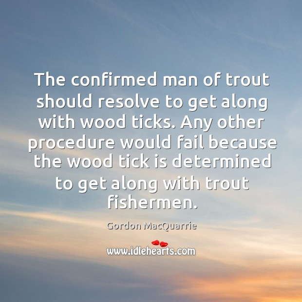 The confirmed man of trout should resolve to get along with wood Image