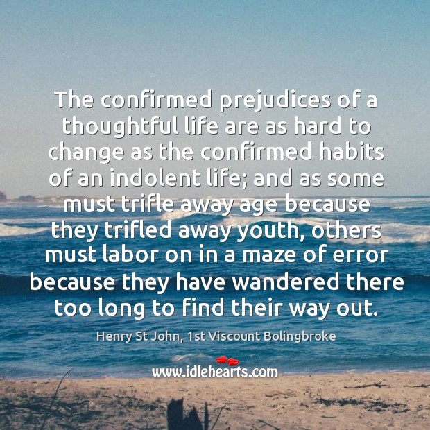 Image, The confirmed prejudices of a thoughtful life are as hard to change