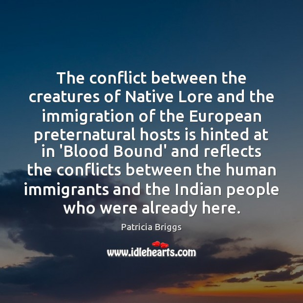The conflict between the creatures of Native Lore and the immigration of Patricia Briggs Picture Quote