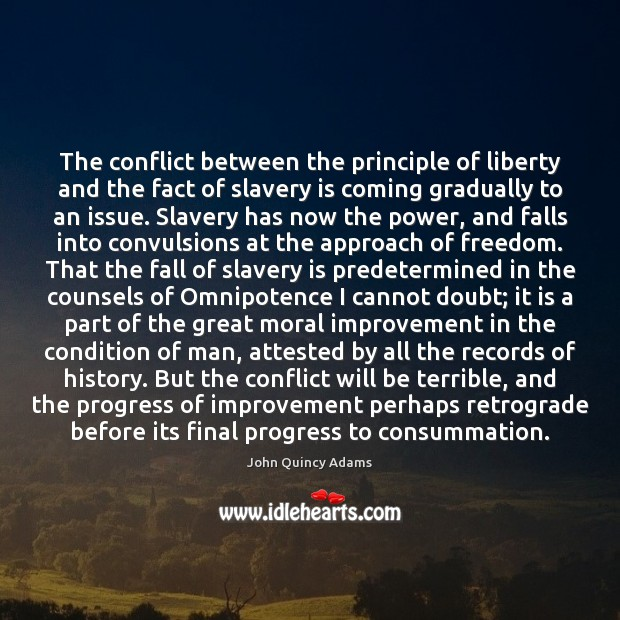 The conflict between the principle of liberty and the fact of slavery John Quincy Adams Picture Quote