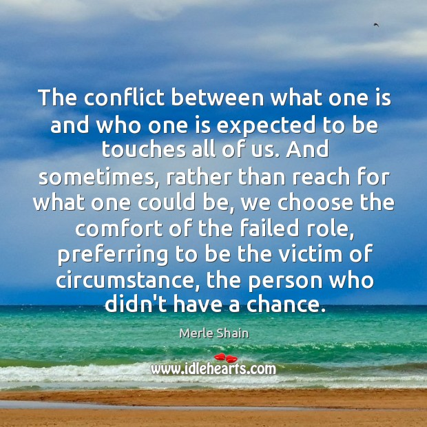 The conflict between what one is and who one is expected to Merle Shain Picture Quote