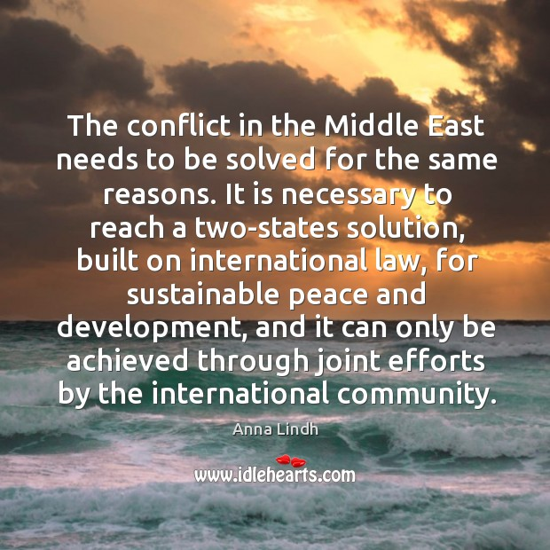 The conflict in the middle east needs to be solved for the same reasons. Image
