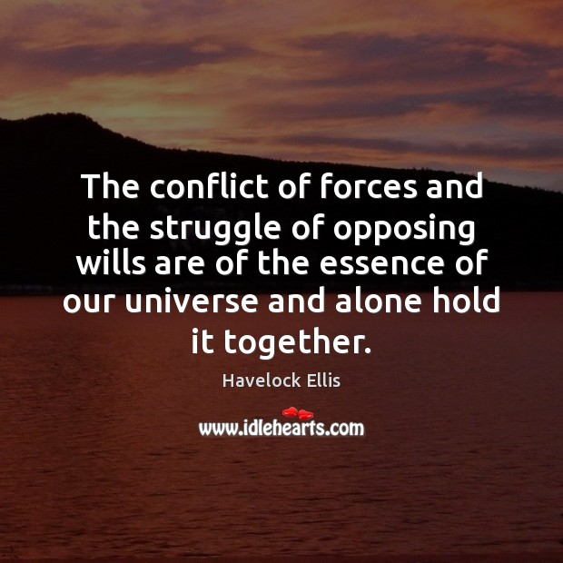 The conflict of forces and the struggle of opposing wills are of Havelock Ellis Picture Quote