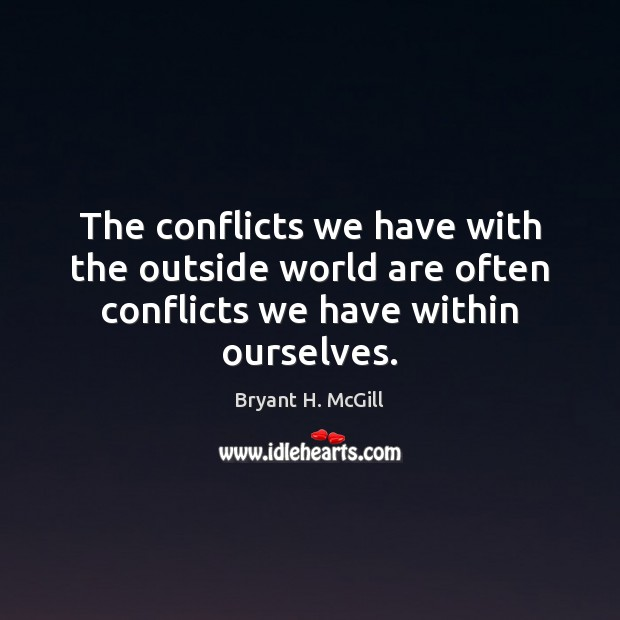 The conflicts we have with the outside world are often conflicts we have within ourselves. Image