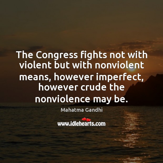 Image, The Congress fights not with violent but with nonviolent means, however imperfect,