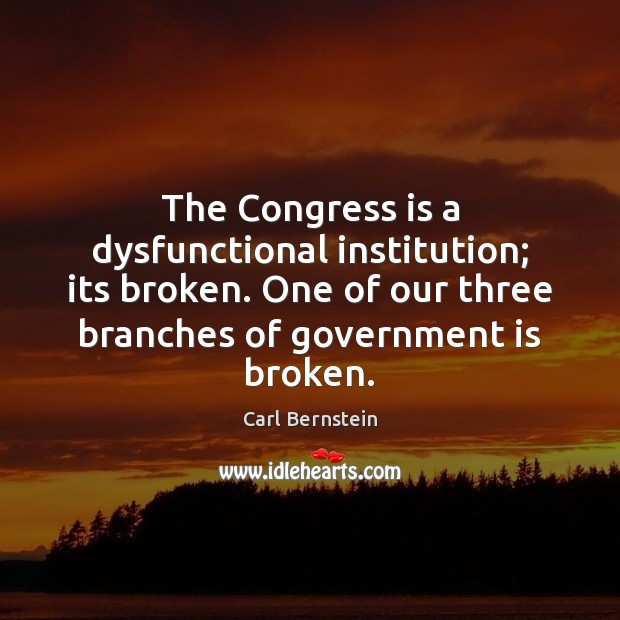 Image, The Congress is a dysfunctional institution; its broken. One of our three