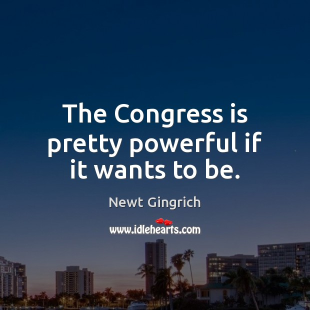 The Congress is pretty powerful if it wants to be. Image