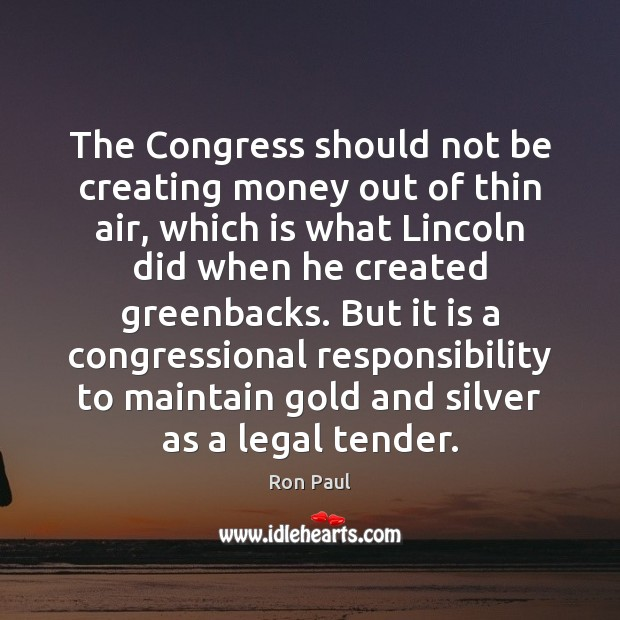 Image, The Congress should not be creating money out of thin air, which