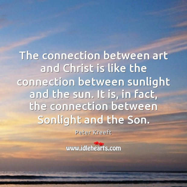The connection between art and Christ is like the connection between sunlight Image