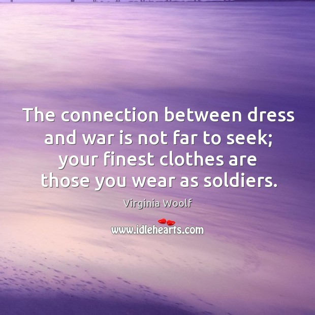 Image, The connection between dress and war is not far to seek; your finest clothes are those you wear as soldiers.