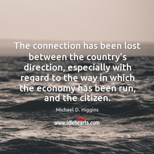 The connection has been lost between the country's direction, especially with regard Michael D. Higgins Picture Quote