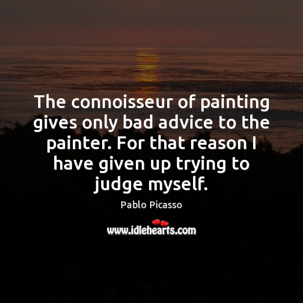 Image about The connoisseur of painting gives only bad advice to the painter. For