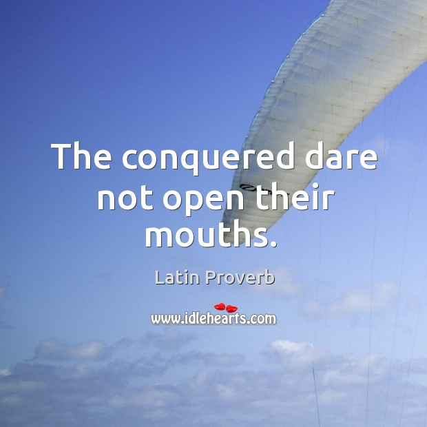 Image, The conquered dare not open their mouths.
