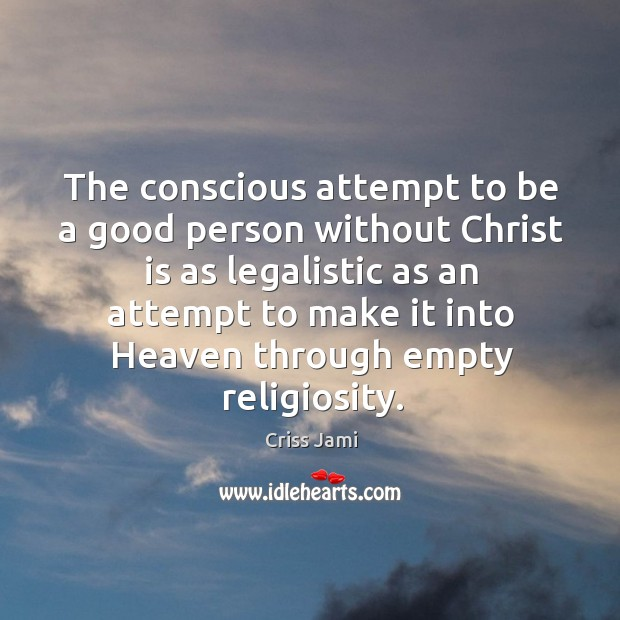 The conscious attempt to be a good person without Christ is as Image
