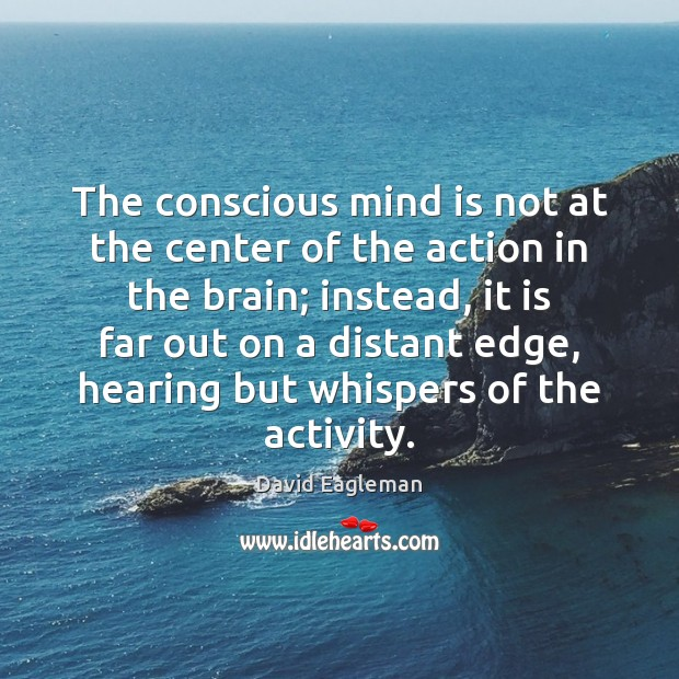 The conscious mind is not at the center of the action in Image