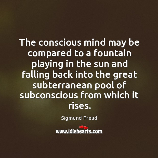 Image, The conscious mind may be compared to a fountain playing in the sun and falling
