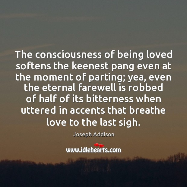 The consciousness of being loved softens the keenest pang even at the Image