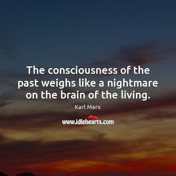 Image, The consciousness of the past weighs like a nightmare on the brain of the living.