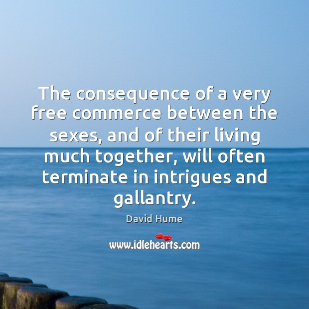 The consequence of a very free commerce between the sexes, and of David Hume Picture Quote