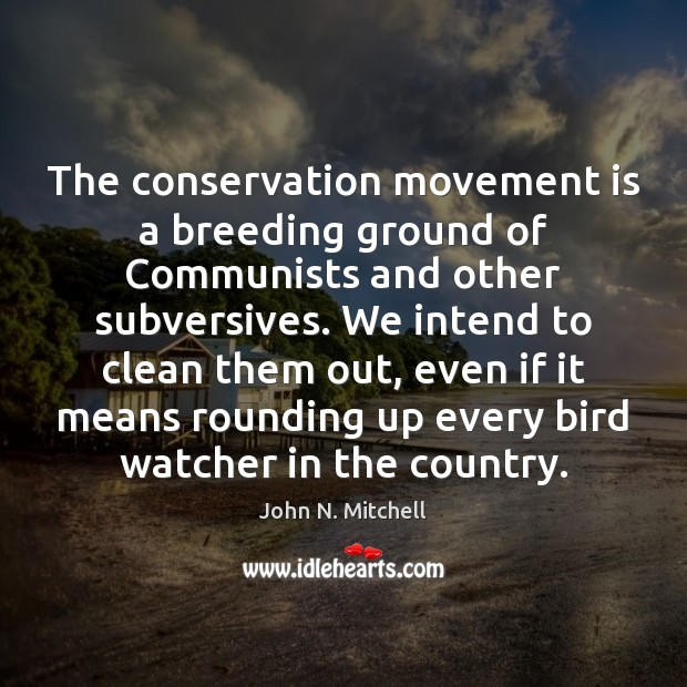 Image, The conservation movement is a breeding ground of Communists and other subversives.