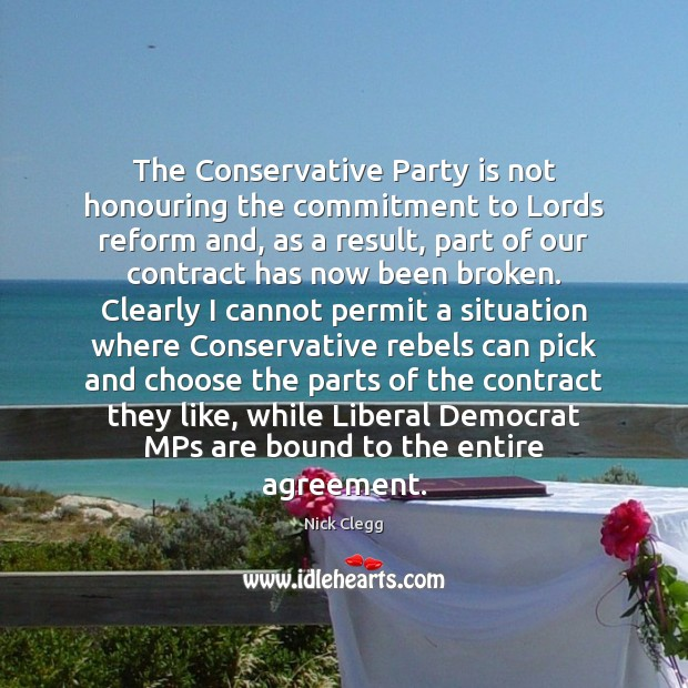 The Conservative Party is not honouring the commitment to Lords reform and, Nick Clegg Picture Quote